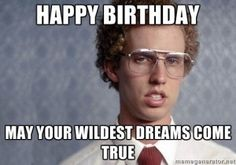 The Best Happy Birthday Memes - Happy Birthday Funny - Funny Birthday meme - - Napoleon Dynamite Happy Birthday May your wildest dreams come true The post The Best Happy Birthday Memes appeared first on Gag Dad. Funny Happy Birthday Pictures, Birthday Wishes Funny, Birthday Messages, Humor Birthday, Birthday Greetings, Happy Birthday Memes, Nerd Birthday, Birthday Toast, Funny Wishes