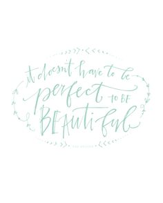 it doesn't have to be perfect to be beautiful//