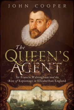 'The Queen's Agent', by John Cooper ~ A captivating true story that chronicles the exploits of Sir Francis Walsingham—the first great English spymaster and the man who saved Elizabeth's regime and the country's independence.