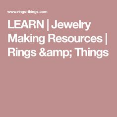 LEARN  | Jewelry Making Resources | Rings & Things