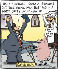 """Cured Ham --- """"Truly a Miracle ! Quickly, Someone Get This Young Man Baptized in a Warm, Salty Brine - Amen, Amen! --- from ChristianFunnyPictures.com"""