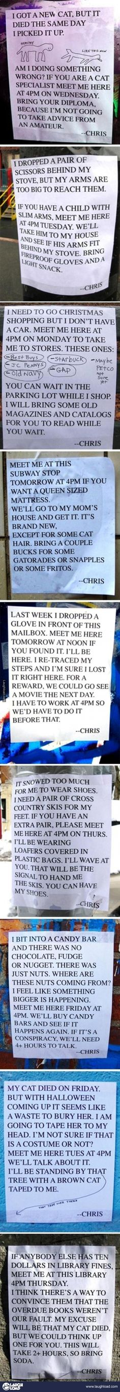 We NEED to meet Chris. I'll be sure to wear plastic bags on my shoes and a cat taped to my head. And don't worry... I'll come equipped with cross country skis, Fritos, snapple, all my library late fees and a minimum of 4 hours allotted to discussion.