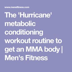 The 'Hurricane' metabolic conditioning workout routine to get an MMA body | Men's Fitness