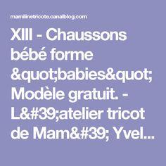 """XIII - Chaussons bébé forme """"babies"""" Modèle gratuit. - L'atelier tricot de Mam' Yveline."""