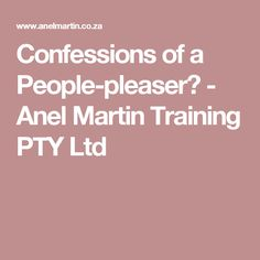 Confessions of a People-pleaser - Anel Martin Training PTY Ltd