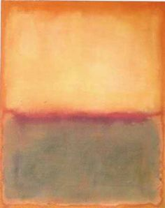 """Mark Rothko, Light Over Deep, 1965. """"I'm not an abstractionist. I'm not interested in the relationship of color or form or anything else. I'm interested only in expressing basic human emotions: tragedy, ecstasy, doom, and so on.""""                                                                             -M. Rothko"""