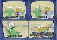 Trying to teach Squidward a lesson. Getting nowhere with the lesson.