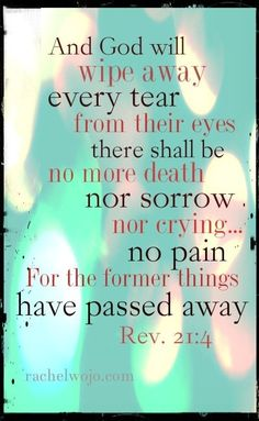 One of my favorite scriptures❤ ..and he will wipe every tear from their eyes and death will be no more....