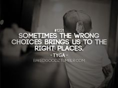 Sometimes the wrong choices bring us to the right places! So very true! Tyga Quotes, Rapper Quotes, Jokes Quotes, Fact Quotes, Lyric Quotes, Me Quotes, Lyrics, Gangster Words, Gangster Quotes