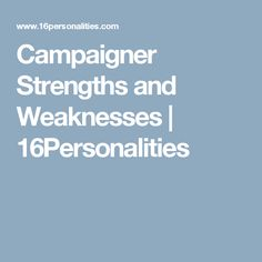 Campaigner Strengths and Weaknesses    | 16Personalities