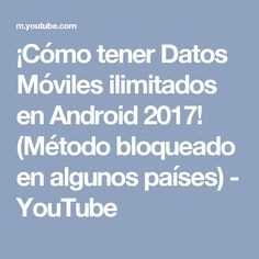 ¡Cómo tener Datos Móviles ilimitados en Android 2017! (Método bloqueado en algunos países) - YouTube