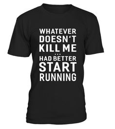 """# Whatever Doesn't Kill Me Had Better Start Running T-Shirt - Limited Edition .  Special Offer, not available in shops      Comes in a variety of styles and colours      Buy yours now before it is too late!      Secured payment via Visa / Mastercard / Amex / PayPal      How to place an order            Choose the model from the drop-down menu      Click on """"Buy it now""""      Choose the size and the quantity      Add your delivery address and bank details      And that's it!      Tags: Our…"""