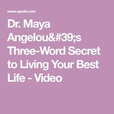 Dr. Maya Angelou's Three-Word Secret to Living Your Best Life - Video