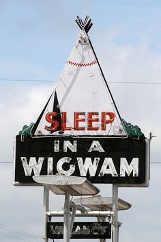 Vintage sleep in a wigwam neon motel sign. You have no idea how badly I want to do this!