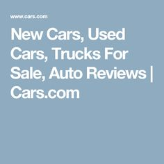 New Cars, Used Cars, Trucks For Sale, Auto Reviews | Cars.com