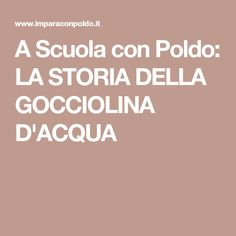 A Scuola con Poldo: LA STORIA DELLA GOCCIOLINA D'ACQUA