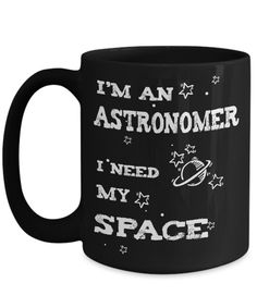 """A fun gift for an astronomy lover with a sense of humour. Astronomer Gift Mug: """"I'm an astronomer - I Need My Space"""" Orion Nebula, Andromeda Galaxy, Carina Nebula, Helix Nebula, Science Gifts, Science Humor, Science Quotes, Space And Astronomy, Hubble Space Telescope"""