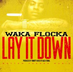 WAKA FLOCKA - Lay It Down (Bottom Feeder Music Mix) prod by TRINITY #newmusic