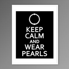 pearls...keep calm is overdone but i like this, I can't help it...lol