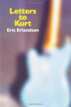Letters to Kurt by Eric Erlandson