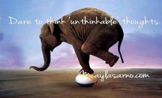 Dare to think unthinkable thoughts