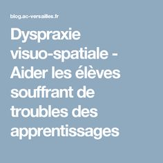 Dyspraxie visuo-spatiale - Aider les élèves souffrant de troubles des apprentissages Aspergers, Asd, Trouble, Activities, Harry Potter, School, Adhd Kids, Dyslexia, Speech Language Therapy