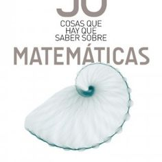 001-224 mates.indd 3 23/09/09 16:11 Tony Crilly 50 COSAS QUE HAY QUE SABER SOBRE MATEMÁTICAS Traducción de Enrique Herrando Pérez   7Introducción 001-224. http://slidehot.com/resources/crilly-tony-50-cosas-que-hay-que-saber-sobre-matematicas.23126/