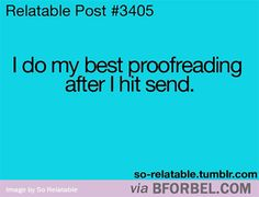b for bel: I do my best proofreading after hitting send lol!