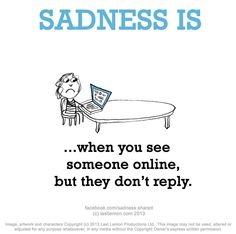 Sadness is.when you see someone online but they don't reply. Hurt Quotes, Sad Love Quotes, Smile Quotes, Happy Quotes, Sadness Quotes, My Dreams Quotes, Dream Quotes, Make You Cry, True Facts