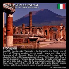 Pompeii   - Campania, Italy   - 'World of the Paranormal' are short bite sized posts covering paranormal locations, events, personalities and objects from all across the globe.   Follow The Paranormal Guide at: www.theparanormalguide.com/blog