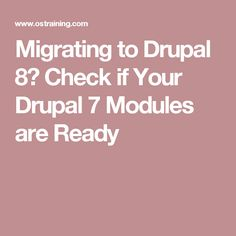 Migrating to Drupal 8? Check if Your Drupal 7 Modules are Ready