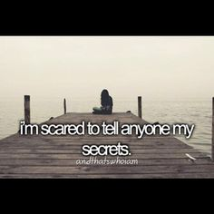 They'd think I'm crazy or just downright sad The Life, Story Of My Life, Justgirlythings, All That Matters, Im Scared, Totally Me, Look Here, My Demons, Describe Me