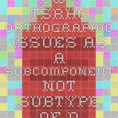 www.tsrhc.- Orthographic issues as a subcomponent not subtype of dyslexia