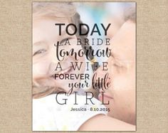 Today a bride, Tomorrow a wife, Forever your little girl quote! gift ideas for the father/ mother of the bride