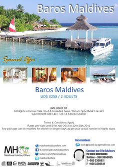 US$ 1629 per person on Bed & Breakfast Basis - Valid – 01st Nov 2012 to 22nd Dec 2012  Your Special Offer Includes the following:    04 Nights in Deluxe Villa on Bed & Breakfast basis with Daily Breakfast. Government Bed Tax, T-GST & Service Charge plus combined return speedboat transfer. Meet & Greet Service by our Airport Representative on Arrival and Departure day.    Any package can be modified for shorter or longer stays as per your actual number of nights stays.
