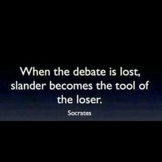 Truth. Never associate with anyone who takes part in slander or character assassination