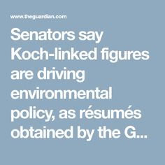 Senators say Koch-linked figures are driving environmental policy, as résumés obtained by the Guardian and Documented show ties between staffers and network