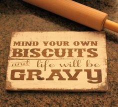 Mind Your Own Biscuits And Life Will Be Gravy Pallet Sign, Rustic Kitchen Decor, Funny Quote Kitchen Wood Sign, Handpainted Sign, Mom Gift. Made of pallet wood, measures approx. 11 inches in length an