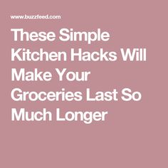 These Simple Kitchen Hacks Will Make Your Groceries Last So Much Longer