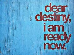 "Tattoo Ideas & Inspiration - Quotes & Sayings | ""Dear destiny, I am ready now"""