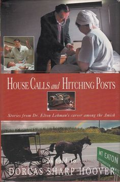House Calls and Hitching Posts 2004 Dr Elton Lehman Career Among the Amish