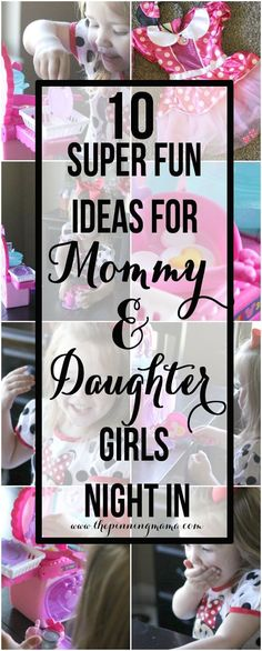 10+ Super Fun ideas for Mommy - Daughter Girls Night In - perfect for making memories with your little girl!