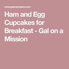 Ham and Egg Cupcakes for Breakfast - Gal on a Mission