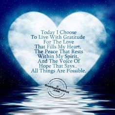 Today I Choose to Live with Gratitude. Visit us at: www.GratitudeHabitat.com #gratitude-quote #heart-quote