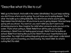 I do not disagree that cutting is a form of attention seeking. But not always, some people use it for relief and try to hide it. So please, do not judge to harshly.