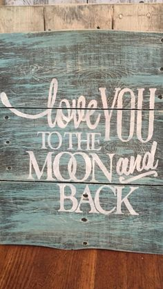 I LOVE this! Absolutely beautiful and would be great in Haleigh's room since it is part of our saying to each other. (I love you to the moon and back AND all the stars!!) Handmade distressed sign-Love You To The Moon And Back.