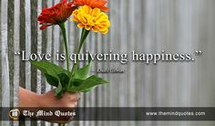 "themindquotes.com : Khalil Gibran Quotes on Love and Happiness""Love is quivering happiness."" ~ Khalil Gibran"