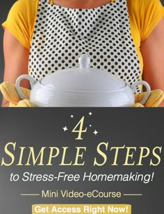 4 Simple Steps to Stress-Free Homemaking - a FREE video eCourse!