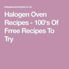 Halogen Oven Recipes - 100's Of Frree Recipes To Try