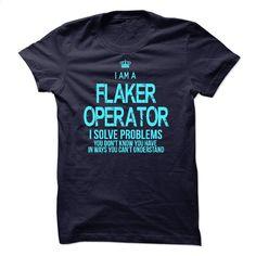 I am a Flaker Operator T Shirt, Hoodie, Sweatshirts - tshirt design #hoodie #Tshirt